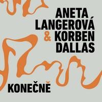 """Aneta Langerová a Korben Dallas vydávají EP a vyrážejí na turné """"Konečně"""""""